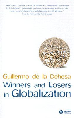 Winners And Losers In Globalization By De LA Dehesa, Guillermo